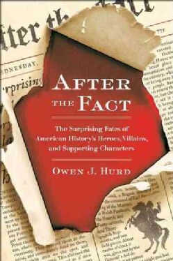 After the Fact: The Surprising Fates of American History's Heroes, Villains, and Supporting Characters (Paperback)
