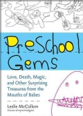 Preschool Gems: Love, Death, Magic, and Other Surprising Treasures from the Mouths of Babes (Paperback)