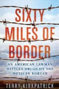 Sixty Miles of Border: An American Lawman Battles Drugs on the Mexican Border (Paperback)