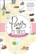 Paris, My Sweet: A Year in the City of Light (And Dark Chocolate) (Paperback)
