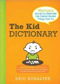 The Kid Dictionary: Hilarious Words to Describe the Indescribable Things Kids Do (Paperback)