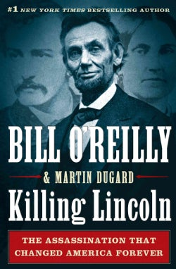 Killing Lincoln: The Shocking Assassination That Changed America Forever (Hardcover)