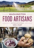 Washington Food Artisans: Farm Stories and Chef Recipes (Hardcover)