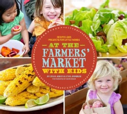 At the Farmers' Market with Kids: Recipes and Projects for Little Hands (Paperback)