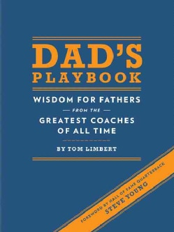 Dad's Playbook: Wisdom for Fathers from the Greatest Coaches of All Time (Hardcover)
