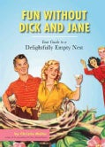 Fun without Dick and Jane: A Guide to Your Delightfully Empty Nest (Paperback)