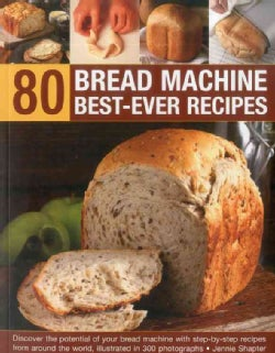 80 Bread Machine Best-Ever Recipes: Discover the Potential of Your Bread Machine With Step-by-Step Recipes from A... (Paperback)