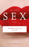 The Global Sex Trade: Economics, Policy and the State (Paperback)