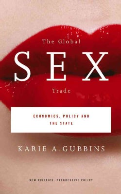 The Global Sex Trade: Economics, Policy and the State (Hardcover)