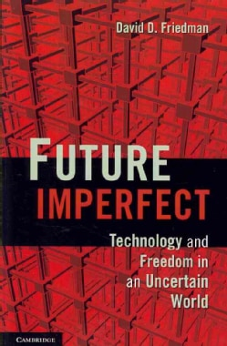 Future Imperfect: Technology and Freedom in an Uncertain World (Paperback)