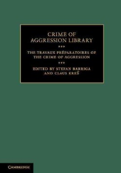 The Travaux Preparatoires of the Crime of Aggression (Paperback)