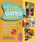 The Mad, Mad, Mad, Mad Sixties Cookbook: More Than 100 Retro Recipes for the Modern Cook (Hardcover)