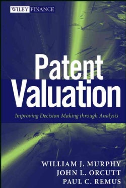 Patent Valuation: Improving Decision Making Through Analysis (Hardcover)