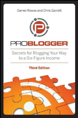 ProBlogger: Secrets for Blogging Your Way to a Six-Figure Income (Paperback)