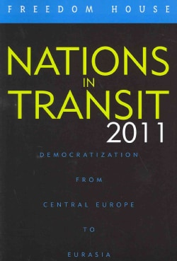 Nations in Transit 2011: Democratization from Central Europe to Eurasia (Paperback)