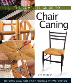 The Complete Guide to Chair Caning: Restoring Cane, Rush, Splint, Wicker & Rattan Furniture (Paperback)
