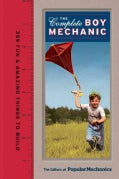 The Complete Boy Mechanic: 359 Fun & Amazing Things to Build (Hardcover)