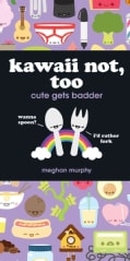 Kawaii Not, Too: Cute Gets Badder (Paperback)