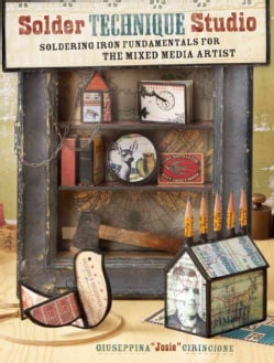 Solder Technique Studio: Soldering Iron Fundamentals for the Mixed Media Artist (Paperback)