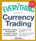 The Everything Guide to Currency Trading: All the Tools, Training, and Techniques You Need to Succeed in Trading ... (Paperback)