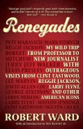 Renegades: My Wild Trip from Professor to New Journalist With Outrageous Visits from Clint Eastwood, Reggie Jacks... (Hardcover)