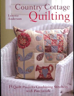 Country Cottage Quilting: 15 Quilt Projects Combining Stitchery and Patchwork (Paperback)