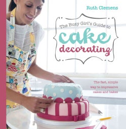The Busy Girls Guide to Cake Decorating (Paperback)
