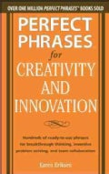 Perfect Phrases for Creativity and Innovation: Hundreds of Ready-to-Use Phrases for Breakthrough Thinking, Invent... (Paperback)