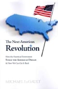 The Next American Revolution: How the American Government Stole the American Dream & How We Can Get It Back (Paperback)