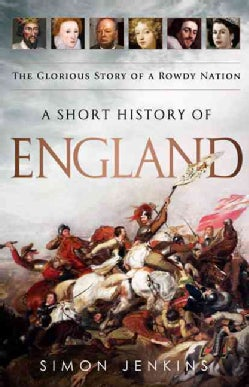 A Short History of England: The Glorious Story of a Rowdy Nation (Hardcover)