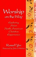 Worship on the Way: Exploring Asian North American Christian Experience (Paperback)
