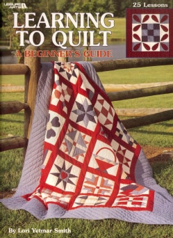 Learning to Quilt: A Beginner's Guide (Paperback)