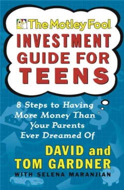 The Motley Fool Investment Guide for Teens: 8 Steps to Having More Money Than Your Parents Ever Dreamed of (Paperback)