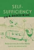 Self-Sufficiency On A Shoestring: Recipes for a New, Fun and Free Lifestyle (Paperback)