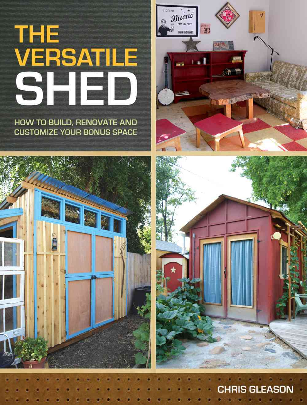 The Versatile Shed: How to Build, Renovate and Customize Your Bonus Space (Paperback)
