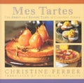 Mes Tartes: The Sweet and Savory Tarts of Christine Ferber (Hardcover)