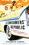 A Consumers' Republic: The Politics of Mass Consumption in Postwar America (Paperback)