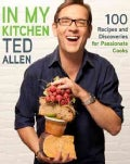In My Kitchen: 100 Recipes for Food Lovers, Passionate Cooks, and Enthusiatic Eaters (Hardcover)