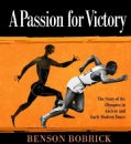A Passion for Victory: The Story of the Olympics in Ancient and Early Modern Times (Hardcover)