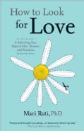 How to Look for Love: A Refreshing New Take on Men, Women, and Romance (Paperback)