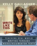 Write Like This: Teaching Real-World Writing Through Modeling & Mentor Texts (Paperback)