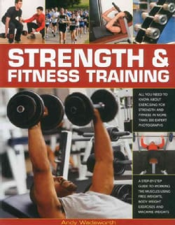 Strength & Fitness Training: All You Need to Know About Exercising for Strength and Fitness in More Than 300 Expe... (Paperback)