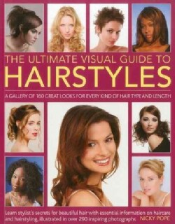 The Ultimate Visual Guide to Hairstyles: A Gallery of 160 Great Looks for Every Kind of Hair Type and Length, Lea... (Paperback)