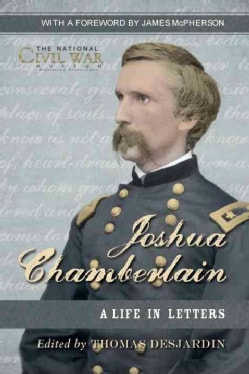 Joshua L. Chamberlain: The Life in Letters: The Previously Unpublished Letters of a Great Leader of the Civil War (Hardcover)