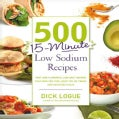 500 15-Minute Low Sodium Recipes: Fast and Flavorful Low-Salt Recipes That Save You Time, Keep You on Track, and ... (Paperback)