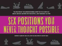 Sex Positions You Never Thought Possible: The Creators of the Liberator Wedge Show You the Secrets of Angles and ... (Paperback)