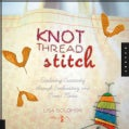Knot Thread Stitch: Exploring Creativity through Embroidery and Mixed Media (Paperback)