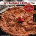 How to Build a Better Pie: Sweet and Savory Recipes for Flaky Crusts, Toppers, and the Things in Between (Paperback)