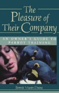 The Pleasure of Their Company: An Owner's Guide to Parrot Training (Hardcover)