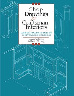 Shop Drawings for Craftsman Interiors: Cabinets, Moldings & Built-Ins for Every Room in the Home (Paperback)